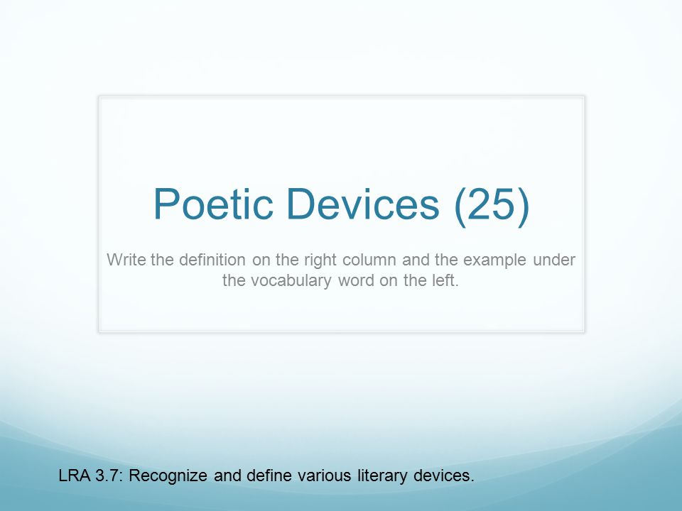 Poetic Devices (25) Write the definition on the right column and the example under the vocabulary word on the left.