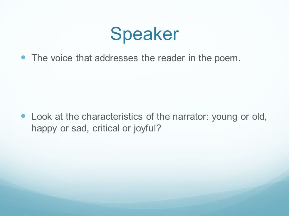 Speaker The voice that addresses the reader in the poem.