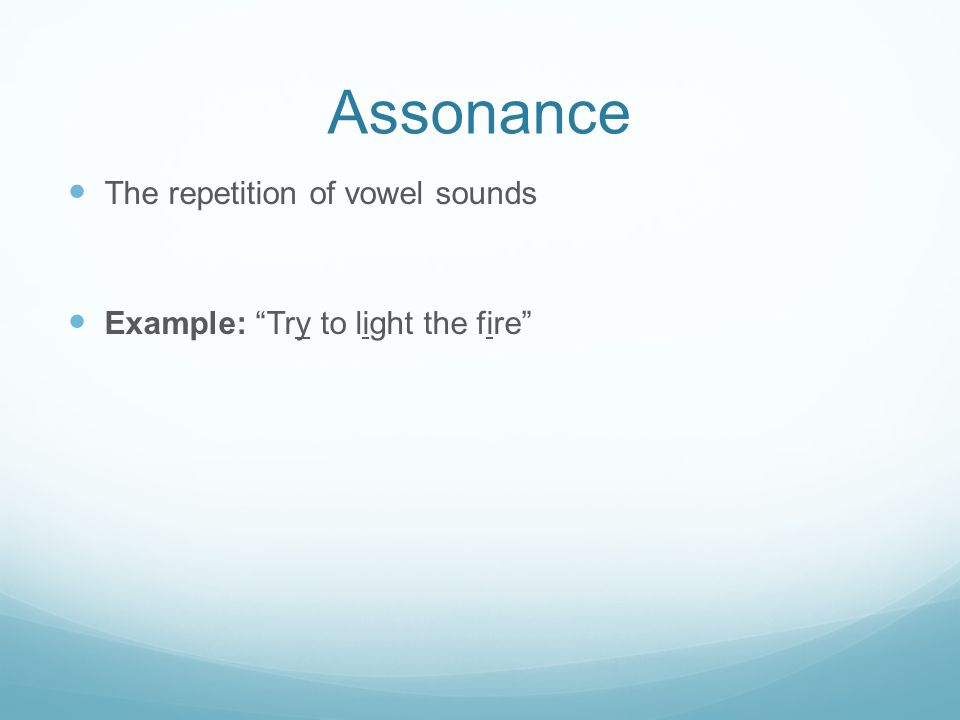 Assonance The repetition of vowel sounds