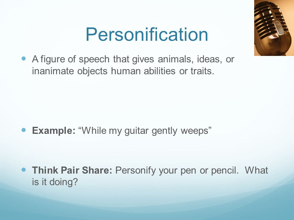 Personification A figure of speech that gives animals, ideas, or inanimate objects human abilities or traits.
