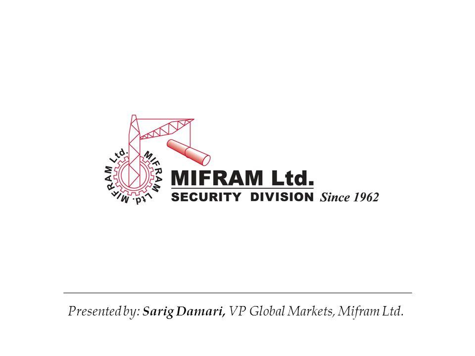 Presented by: Sarig Damari, VP Global Markets, Mifram Ltd.