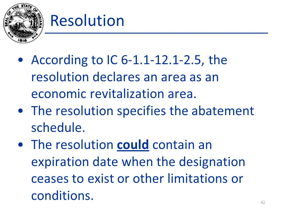 Resolution According to IC 6-1.1-12.1-2.5, the resolution declares an area as an economic revitalization area.