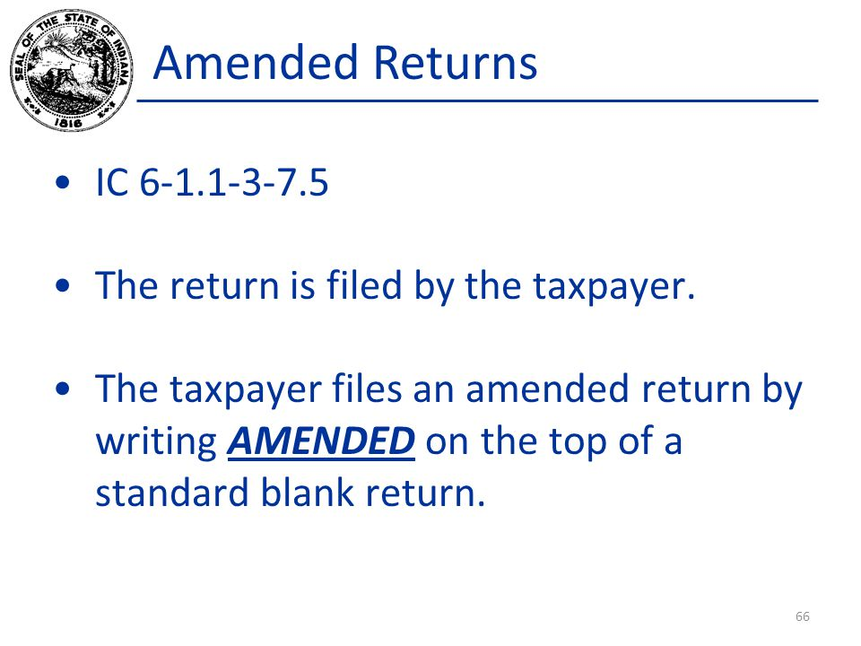 Amended Returns IC 6-1.1-3-7.5 The return is filed by the taxpayer.