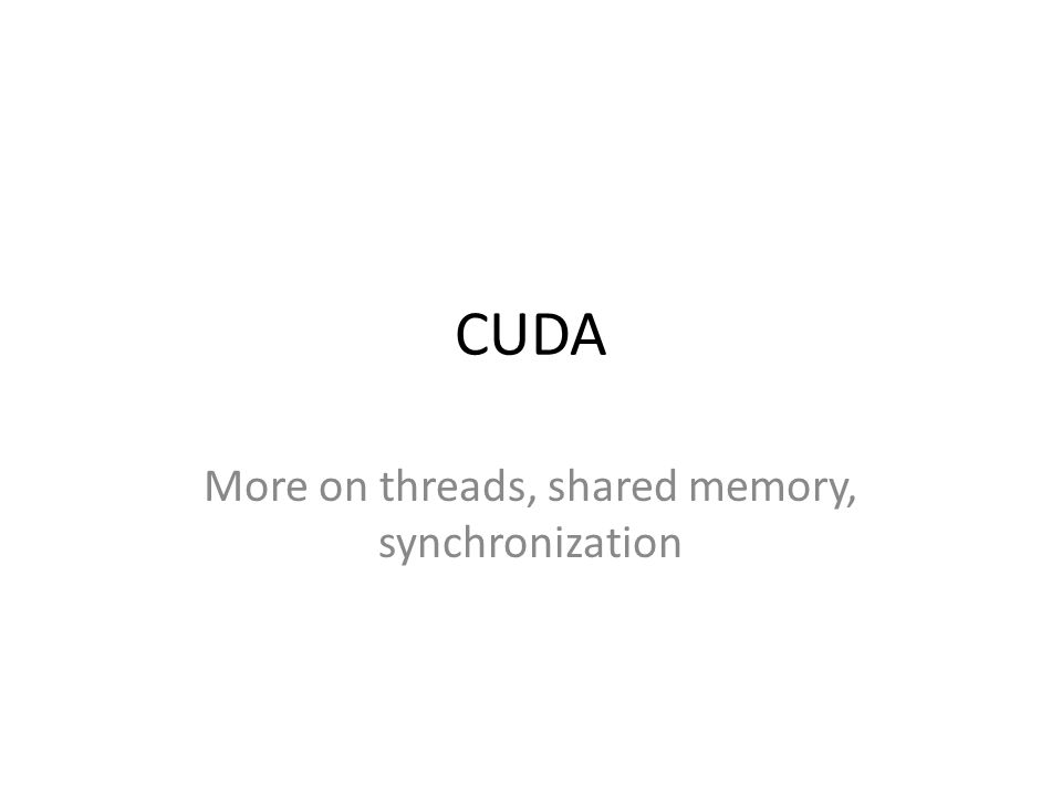 More on threads, shared memory, synchronization
