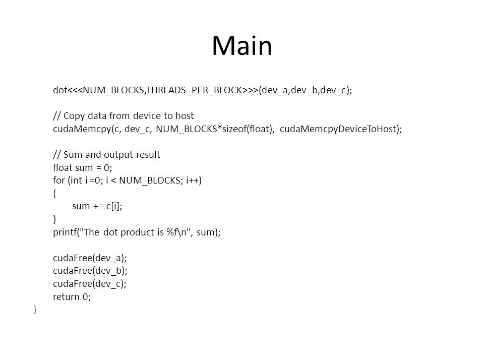 Main dot<<<NUM_BLOCKS,THREADS_PER_BLOCK>>>(dev_a,dev_b,dev_c); // Copy data from device to host.