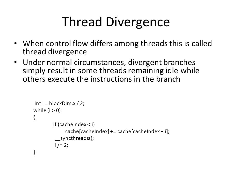 Thread Divergence When control flow differs among threads this is called thread divergence.