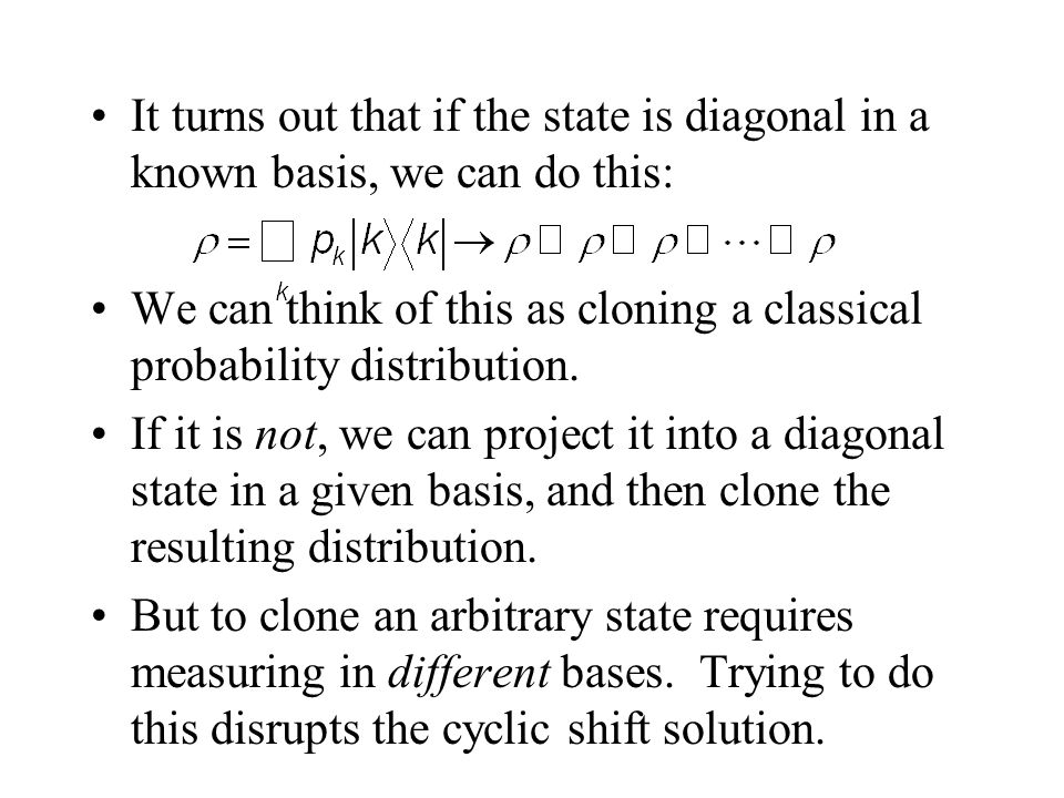 It turns out that if the state is diagonal in a known basis, we can do this:
