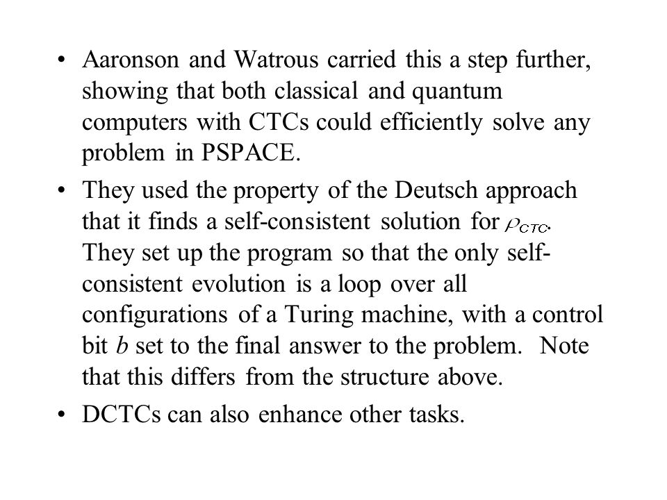 Aaronson and Watrous carried this a step further, showing that both classical and quantum computers with CTCs could efficiently solve any problem in PSPACE.