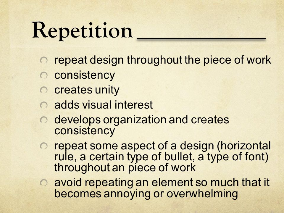 Repetition repeat design throughout the piece of work consistency