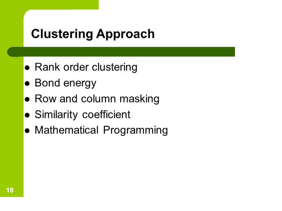 Clustering Approach Rank order clustering Bond energy
