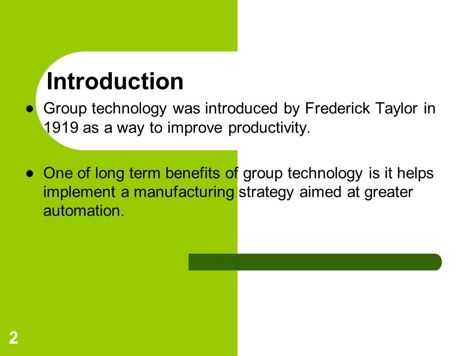 Introduction Group technology was introduced by Frederick Taylor in 1919 as a way to improve productivity.
