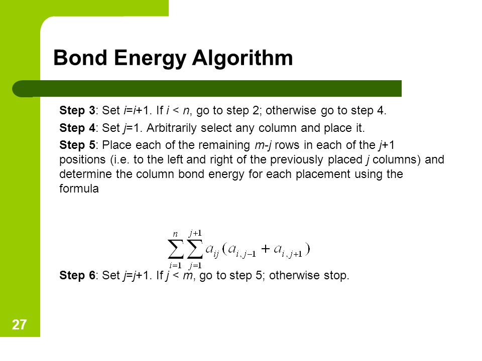 Bond Energy Algorithm Step 3: Set i=i+1. If i < n, go to step 2; otherwise go to step 4.