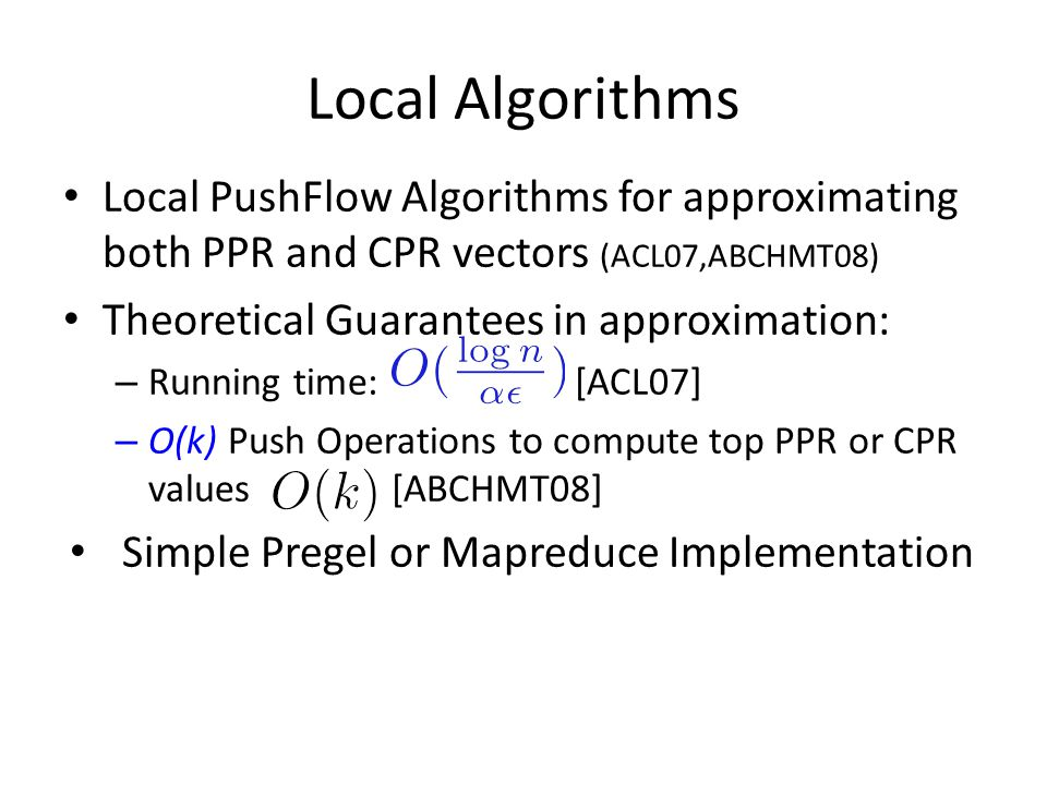 Local Algorithms Local PushFlow Algorithms for approximating both PPR and CPR vectors (ACL07,ABCHMT08)