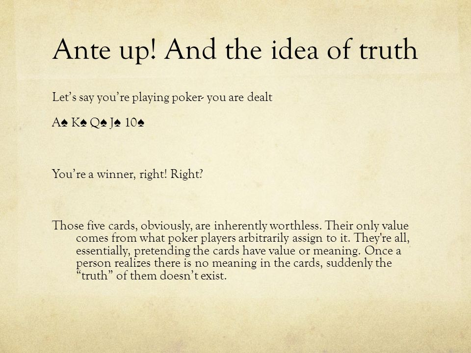 Ante up! And the idea of truth