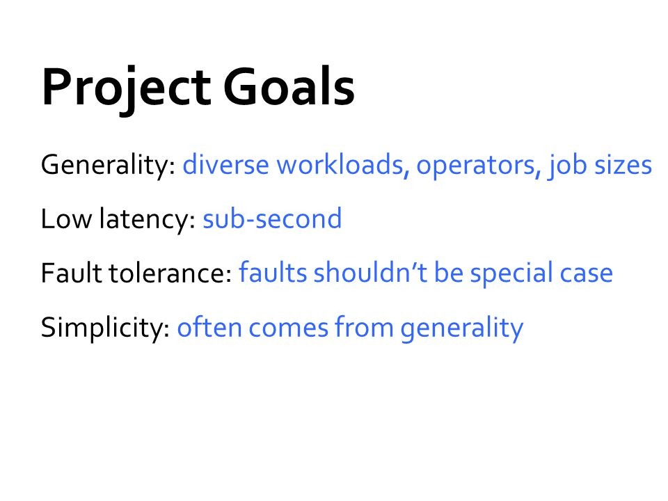 Project Goals Generality Low latency Fault tolerance Simplicity