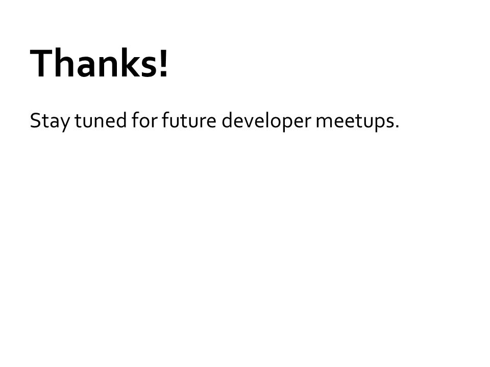 Thanks! Stay tuned for future developer meetups.
