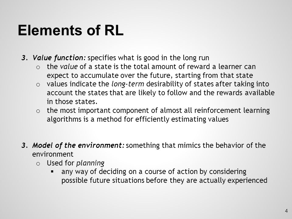 Elements of RL Value function: specifies what is good in the long run