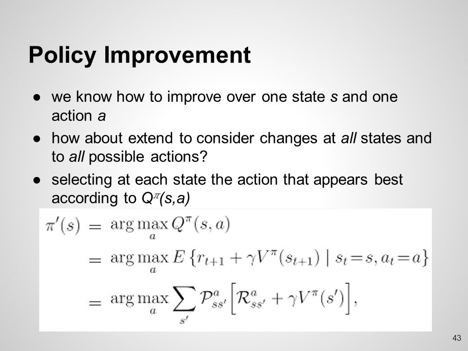 Policy Improvement we know how to improve over one state s and one action a.