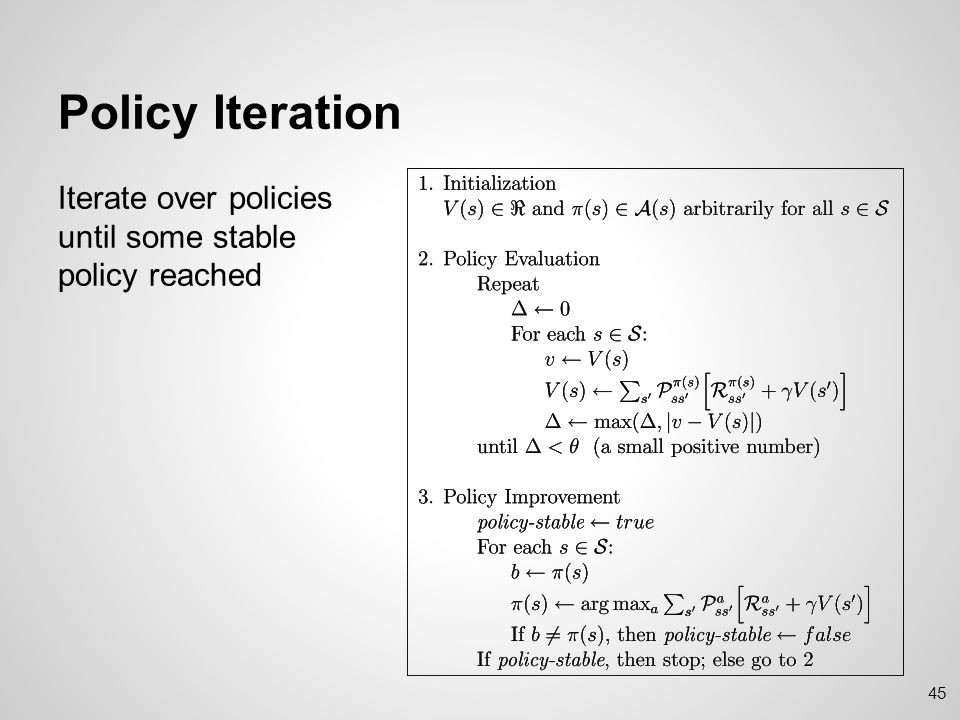 Policy Iteration Iterate over policies until some stable