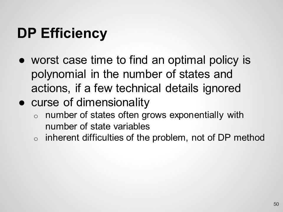 DP Efficiency worst case time to find an optimal policy is polynomial in the number of states and actions, if a few technical details ignored.