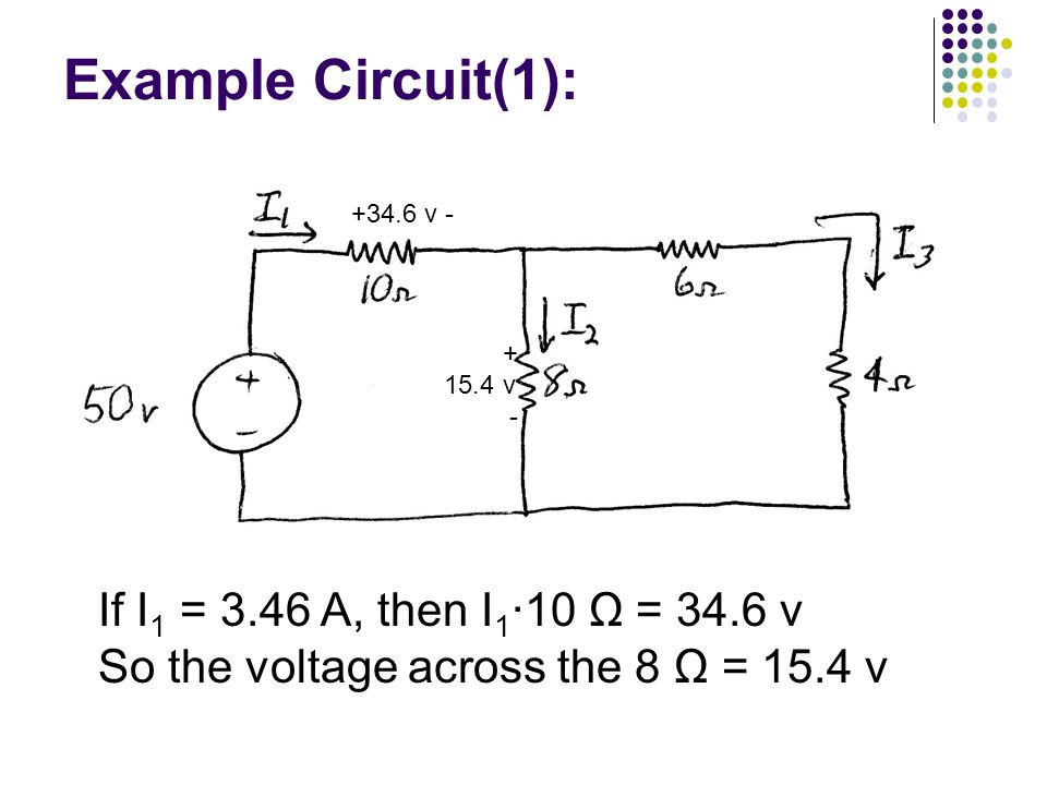Example Circuit(1): If I1 = 3.46 A, then I1∙10 Ω = 34.6 v