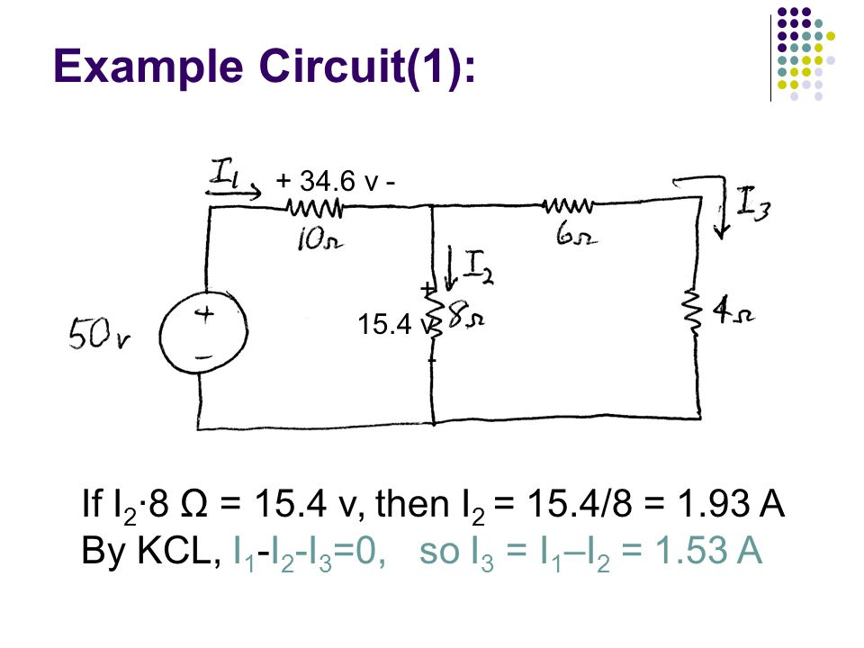 Example Circuit(1): If I2∙8 Ω = 15.4 v, then I2 = 15.4/8 = 1.93 A