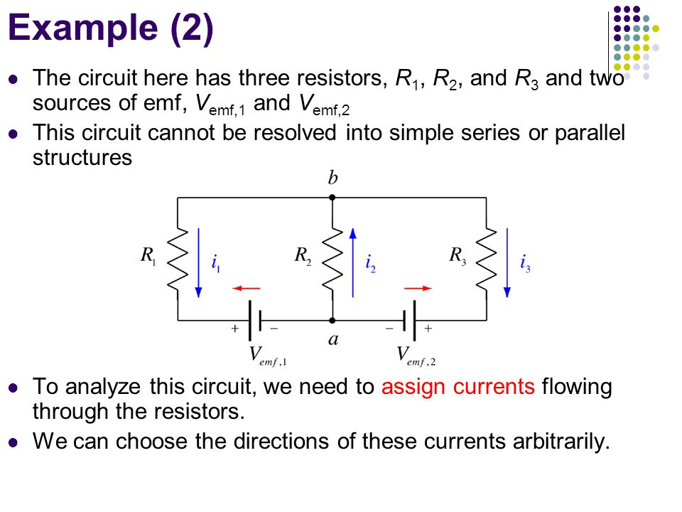 Example (2) The circuit here has three resistors, R1, R2, and R3 and two sources of emf, Vemf,1 and Vemf,2.