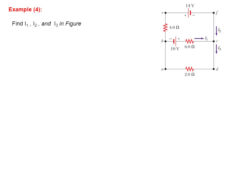 Example (4): Find I1 , I2 , and I3 in Figure