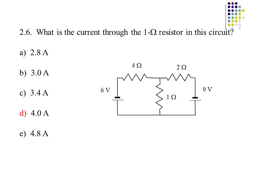 2.6. What is the current through the 1- resistor in this circuit