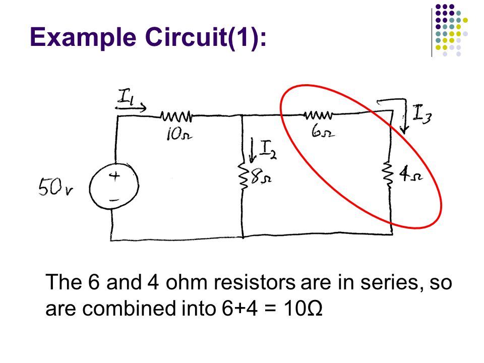 Example Circuit(1): The 6 and 4 ohm resistors are in series, so