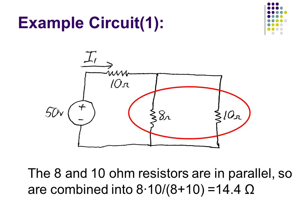 Example Circuit(1): The 8 and 10 ohm resistors are in parallel, so