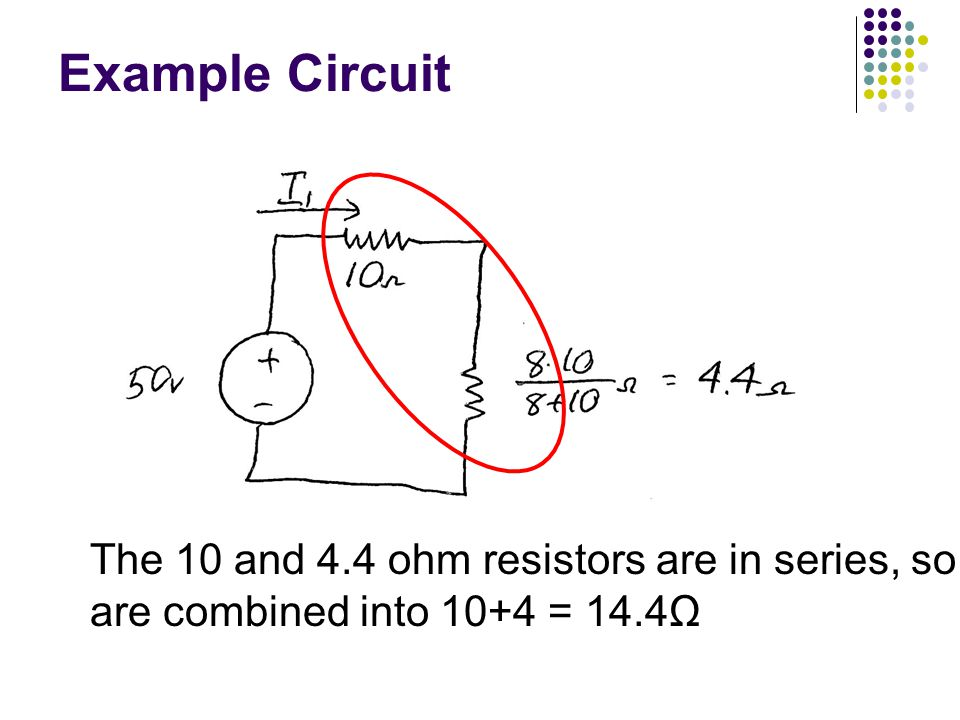 Example Circuit The 10 and 4.4 ohm resistors are in series, so