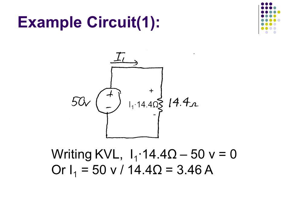 Example Circuit(1): Writing KVL, I1∙14.4Ω – 50 v = 0