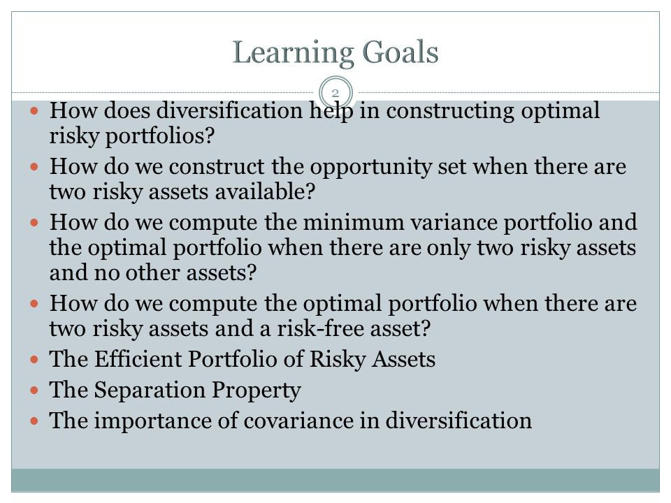 Learning Goals How does diversification help in constructing optimal risky portfolios