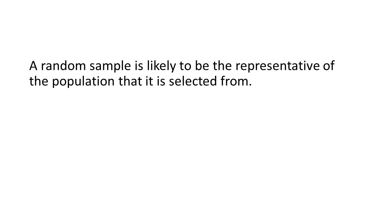 A random sample is likely to be the representative of the population that it is selected from.