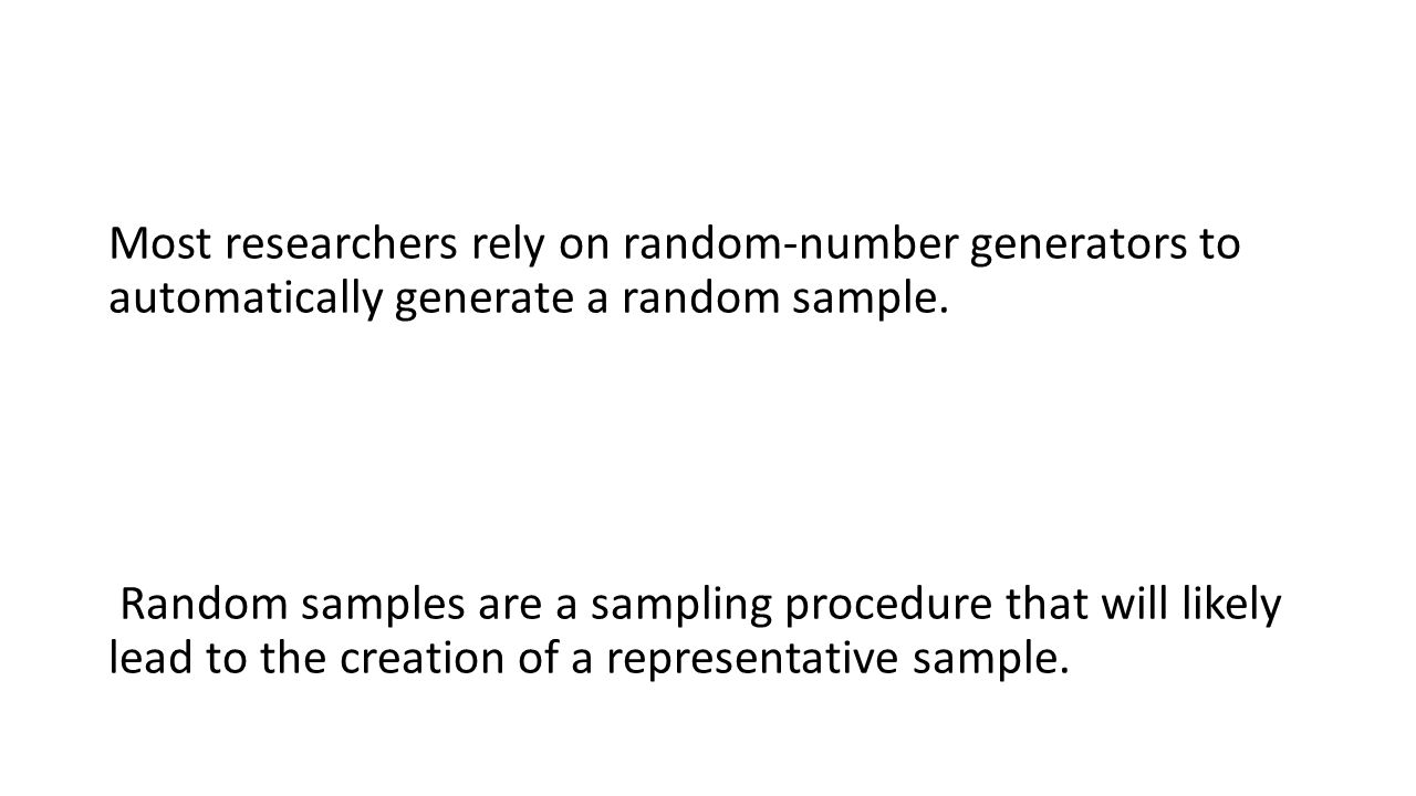 Most researchers rely on random-number generators to automatically generate a random sample.