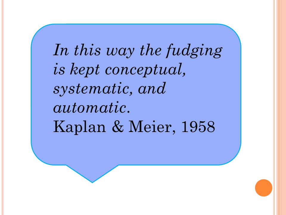 In this way the fudging is kept conceptual, systematic, and automatic.