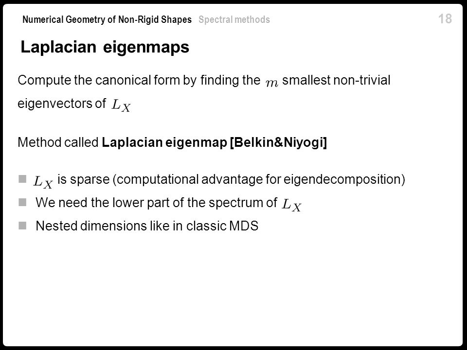 Laplacian eigenmaps Compute the canonical form by finding the smallest non-trivial eigenvectors of.
