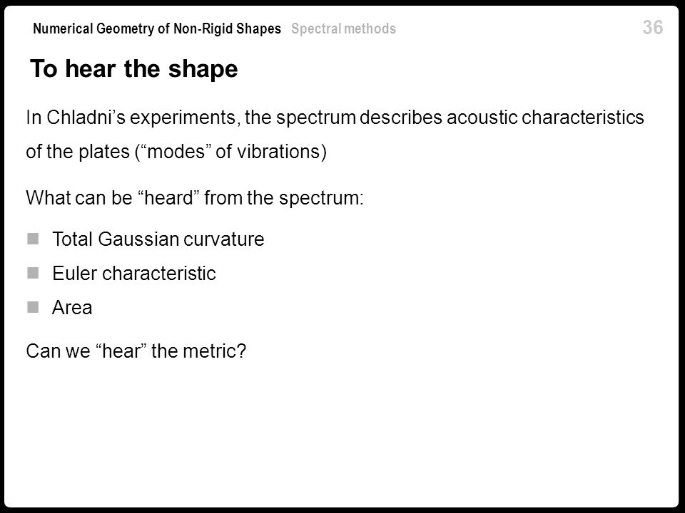 To hear the shape In Chladni's experiments, the spectrum describes acoustic characteristics of the plates ( modes of vibrations)