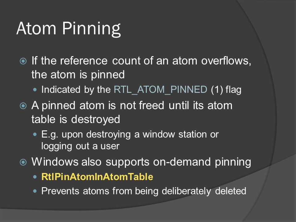 Atom Pinning If the reference count of an atom overflows, the atom is pinned. Indicated by the RTL_ATOM_PINNED (1) flag.