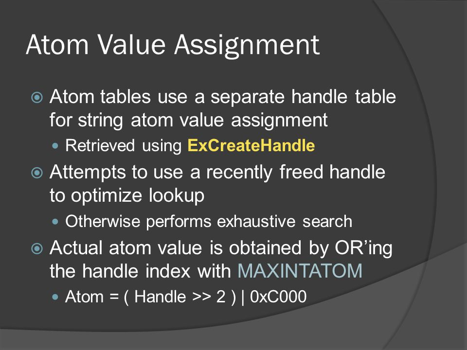 Atom Value Assignment Atom tables use a separate handle table for string atom value assignment. Retrieved using ExCreateHandle.