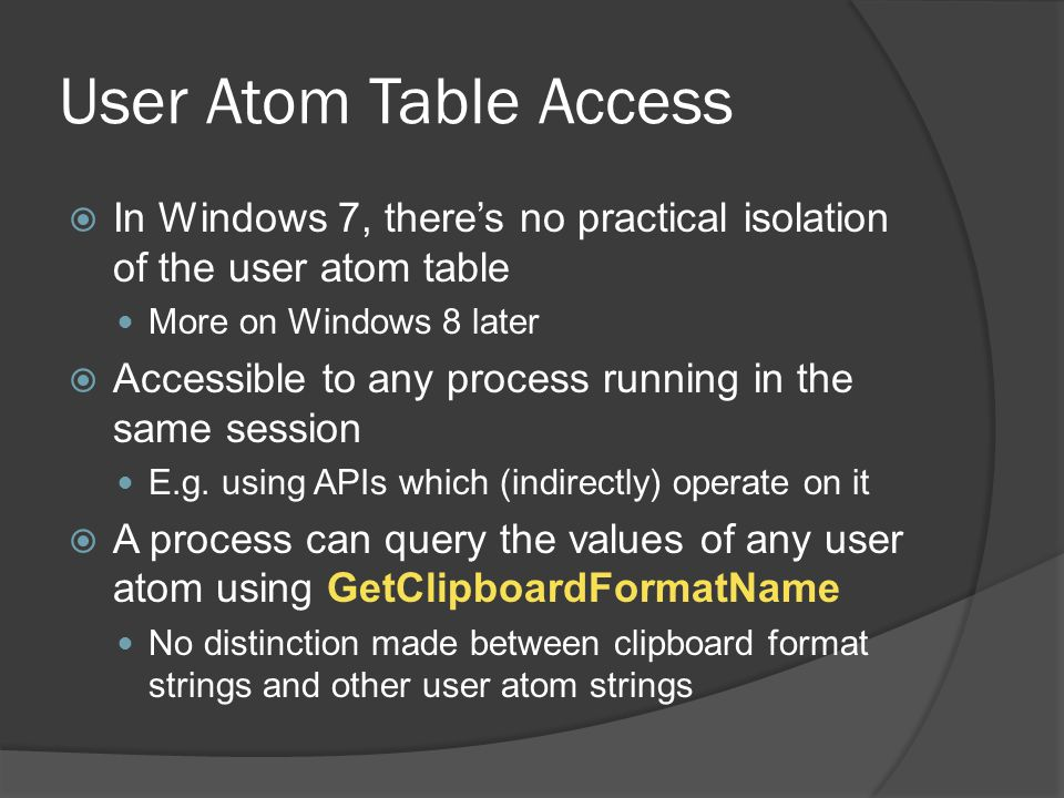 User Atom Table Access In Windows 7, there's no practical isolation of the user atom table. More on Windows 8 later.