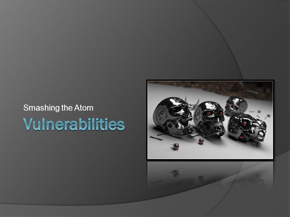 Smashing the Atom Vulnerabilities Photo credit: unknown origin