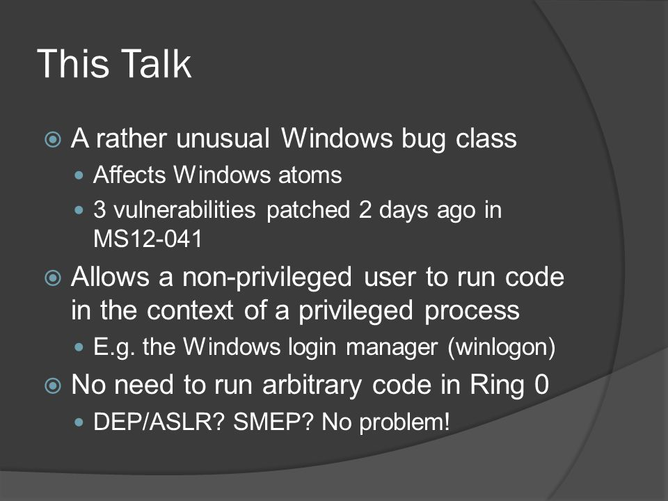 This Talk A rather unusual Windows bug class