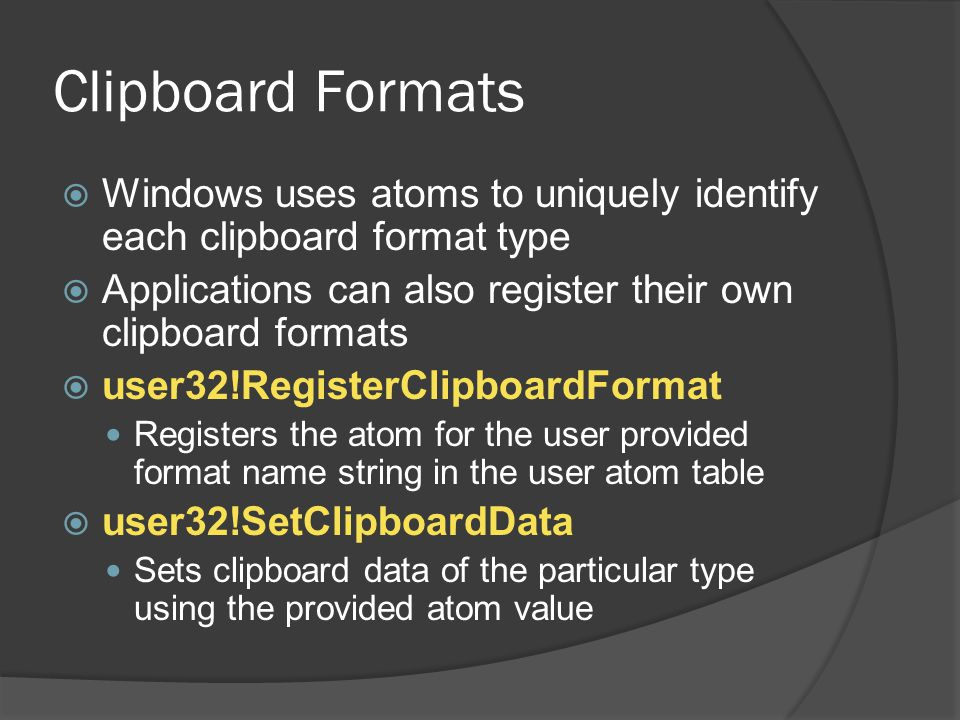 Clipboard Formats Windows uses atoms to uniquely identify each clipboard format type. Applications can also register their own clipboard formats.