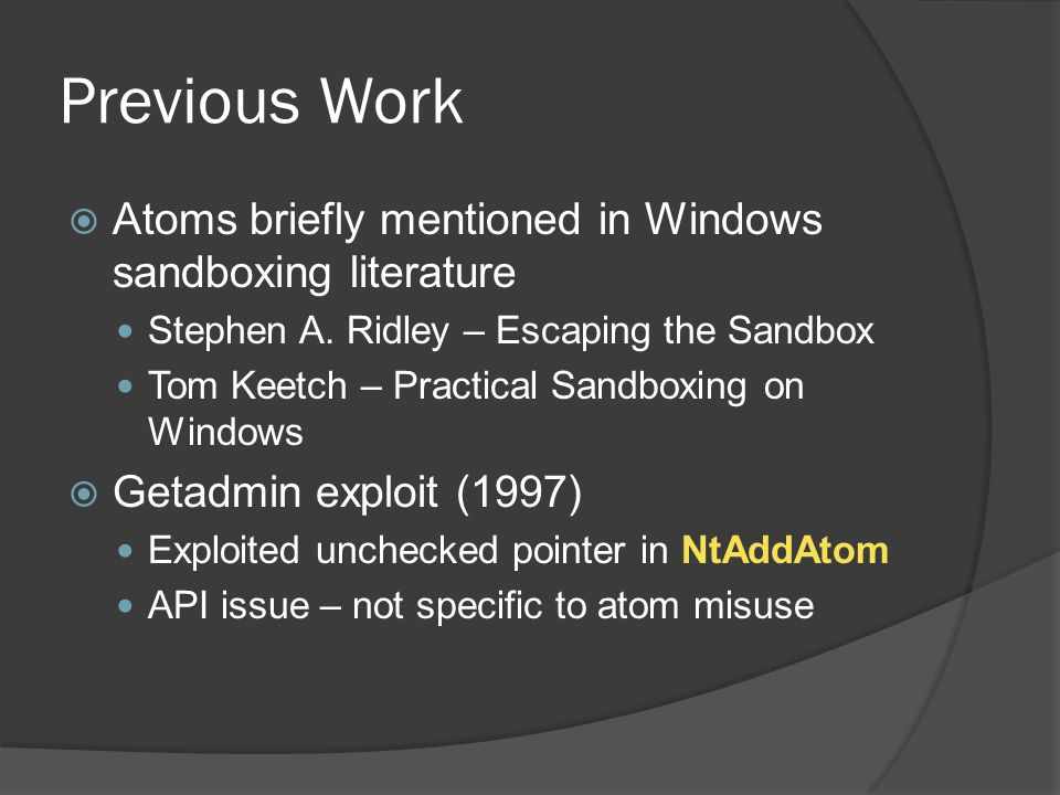 Previous Work Atoms briefly mentioned in Windows sandboxing literature