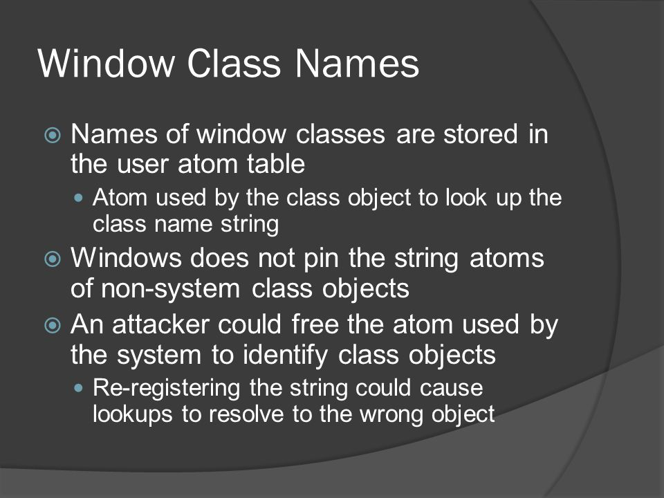Window Class Names Names of window classes are stored in the user atom table. Atom used by the class object to look up the class name string.