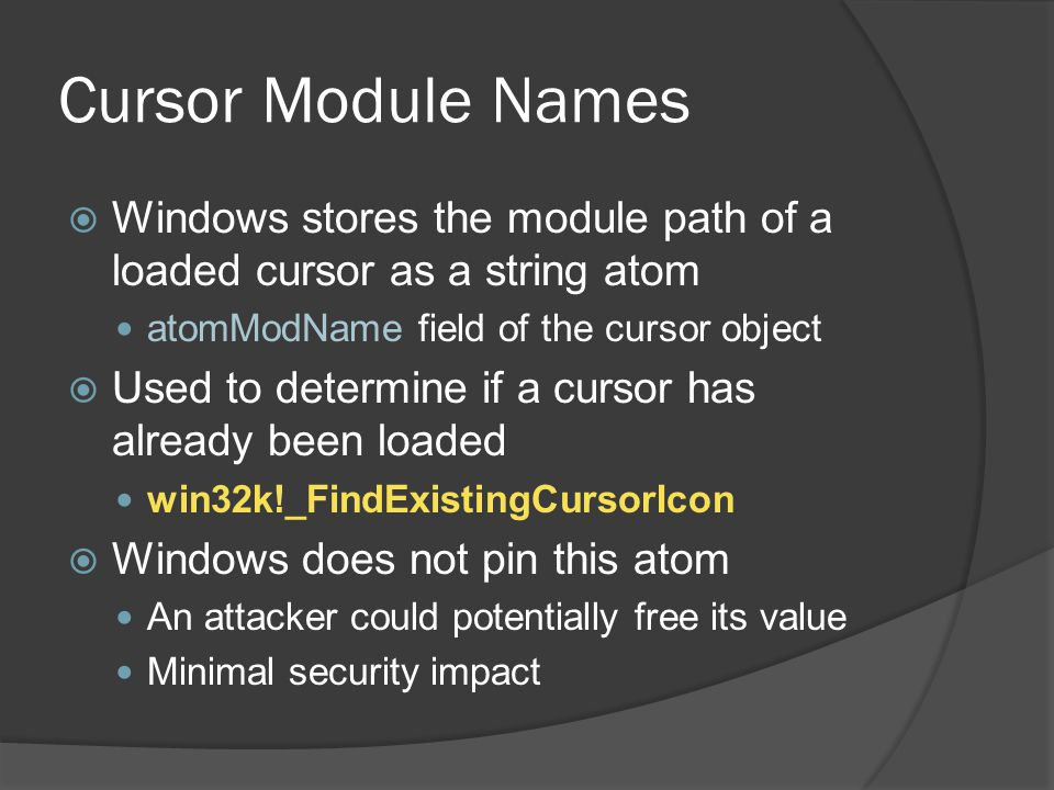 Cursor Module Names Windows stores the module path of a loaded cursor as a string atom. atomModName field of the cursor object.