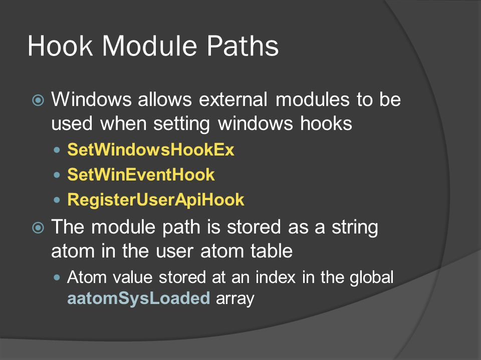 Hook Module Paths Windows allows external modules to be used when setting windows hooks. SetWindowsHookEx.