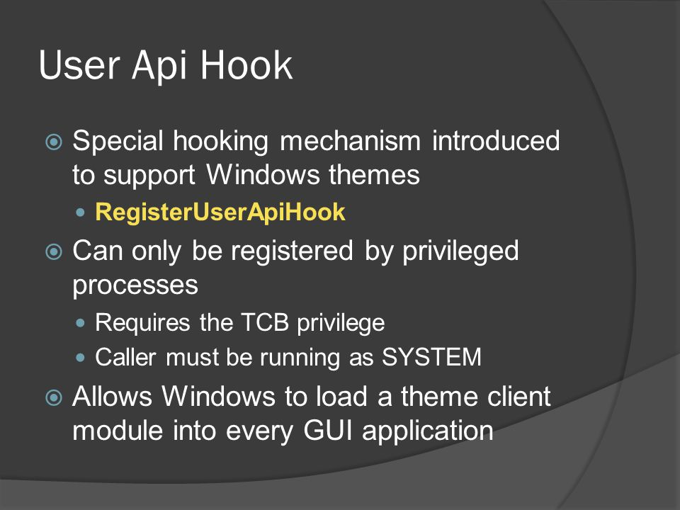 User Api Hook Special hooking mechanism introduced to support Windows themes. RegisterUserApiHook.